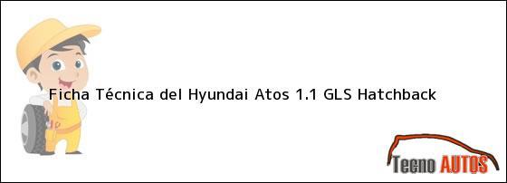 Ficha Técnica del <i>Hyundai Atos 1.1 GLS Hatchback</i>