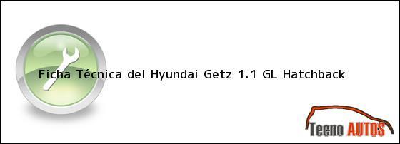 Ficha Técnica del <i>Hyundai Getz 1.1 GL Hatchback</i>