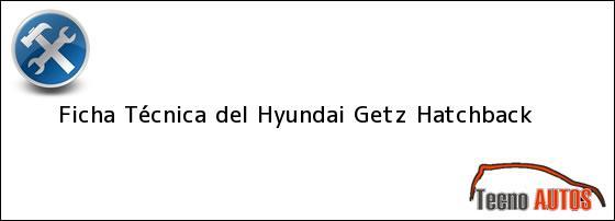Ficha Técnica del <i>Hyundai Getz Hatchback</i>