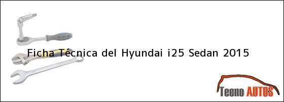 Ficha Técnica del Hyundai i25 Sedan 2015