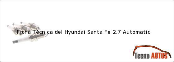 Ficha Técnica del <i>Hyundai Santa Fe 2.7 Automatic</i>