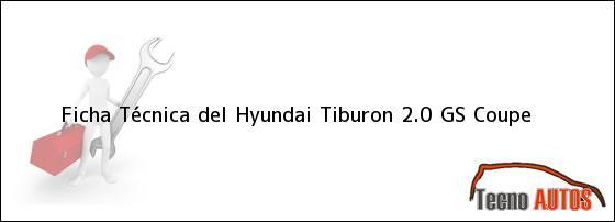 Ficha Técnica del <i>Hyundai Tiburon 2.0 GS Coupe</i>