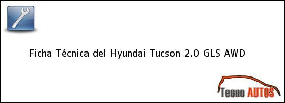 Ficha Técnica del <i>Hyundai Tucson 2.0 GLS AWD</i>