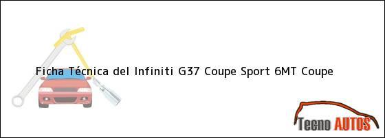 Ficha Técnica del Infiniti G37 Coupe Sport 6MT Coupe