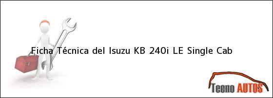 Ficha Técnica del <i>Isuzu KB 240i LE Single Cab</i>