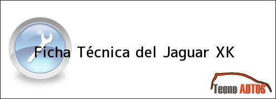 Ficha Técnica del <i>Jaguar XK</i>
