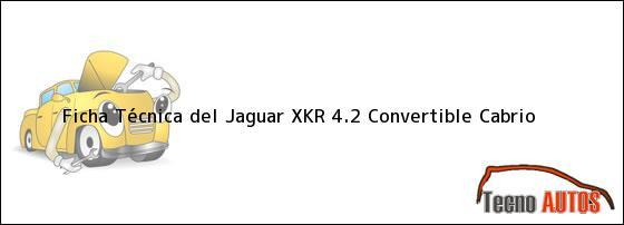 Ficha Técnica del <i>Jaguar XKR 4.2 Convertible Cabrio</i>
