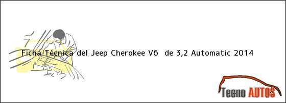 Ficha Técnica del Jeep Cherokee V6  de 3,2 Automatic 2014