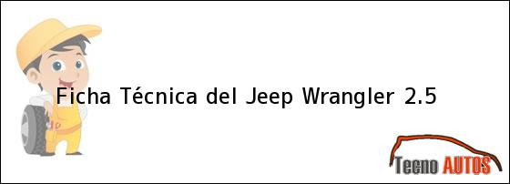 Ficha Técnica del <i>Jeep Wrangler 2.5</i>