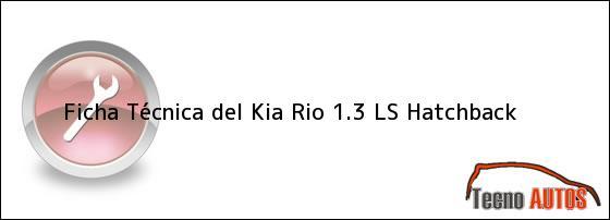 Ficha Técnica del Kia Rio 1.3 LS Hatchback