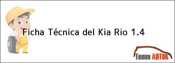 Ficha Técnica del <i>Kia Rio 1.4</i>