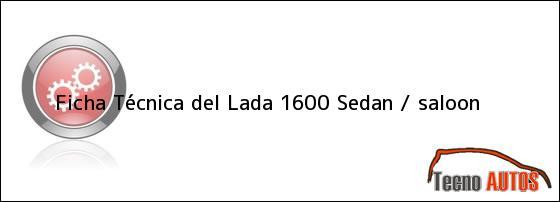 Ficha Técnica del Lada 1600 Sedan / saloon