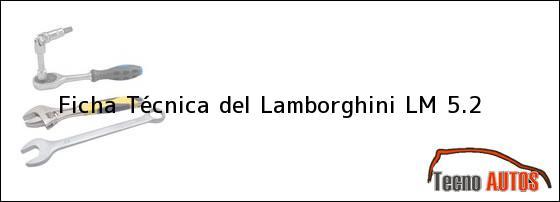Ficha Técnica del <i>Lamborghini LM 5.2</i>