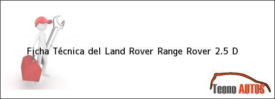 Ficha Técnica del Land Rover Range Rover 2.5 D