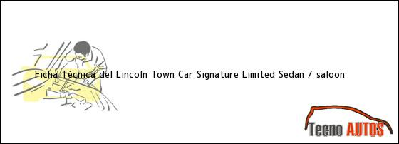 Ficha Técnica del Lincoln Town Car Signature Limited Sedan / saloon