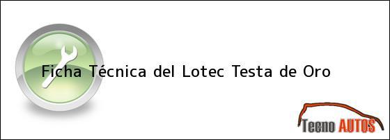 Ficha Técnica del <i>Lotec Testa de Oro</i>