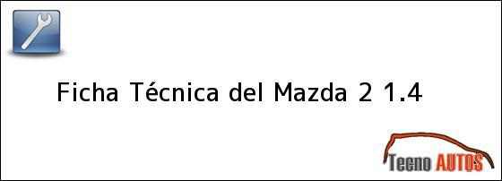 Ficha Técnica del <i>Mazda 2 1.4</i>