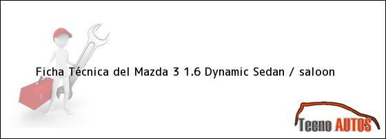 Ficha Técnica del Mazda 3 1.6 Dynamic Sedan / saloon
