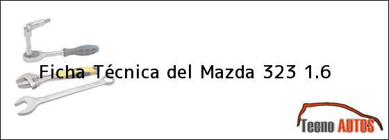 Ficha Técnica del <i>Mazda 323 1.6</i>