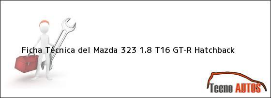 Ficha Técnica del <i>Mazda 323 1.8 T16 GT-R Hatchback</i>