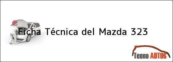 Ficha Técnica del <i>Mazda 323</i>