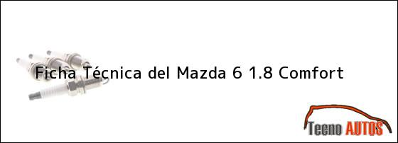 Ficha Técnica del <i>Mazda 6 1.8 Comfort</i>