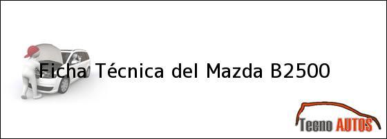 Ficha Técnica del <i>Mazda B2500</i>