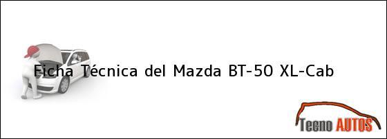 Ficha Técnica del <i>Mazda BT-50 XL-Cab</i>