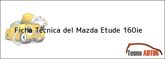Ficha Técnica del Mazda Etude 160ie