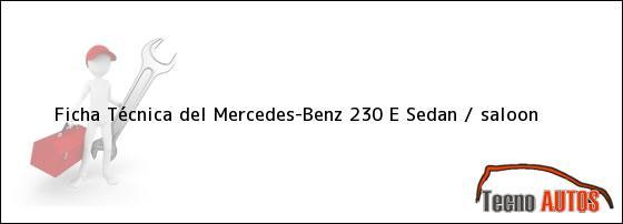 Ficha Técnica del Mercedes-Benz 230 E Sedan / saloon