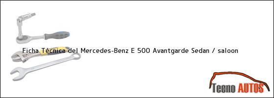 Ficha Técnica del Mercedes-Benz E 500 Avantgarde Sedan / saloon