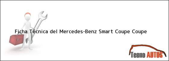 Ficha Técnica del <i>Mercedes-Benz Smart Coupe Coupe</i>