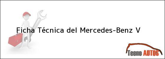Ficha Técnica del <i>Mercedes-Benz V</i>