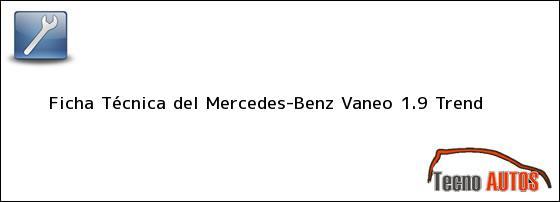 Ficha Técnica del <i>Mercedes-Benz Vaneo 1.9 Trend</i>