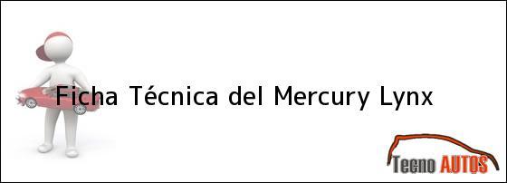 Ficha Técnica del <i>Mercury Lynx</i>
