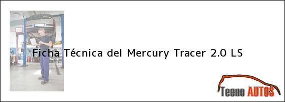Ficha Técnica del <i>Mercury Tracer 2.0 LS</i>