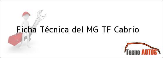 Ficha Técnica del <i>MG TF Cabrio</i>