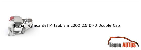 Ficha Técnica del <i>Mitsubishi L200 2.5 DI-D Double Cab</i>