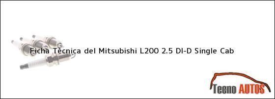 Ficha Técnica del Mitsubishi L200 2.5 DI-D Single Cab