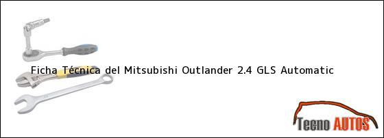 Ficha Técnica del <i>Mitsubishi Outlander 2.4 GLS Automatic</i>