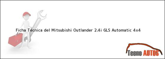 Ficha Técnica del <i>Mitsubishi Outlander 2.4i GLS Automatic 4x4</i>