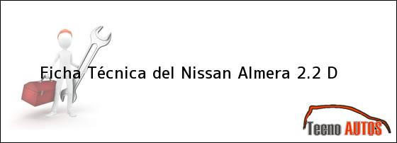 Ficha Técnica del Nissan Almera 2.2 D