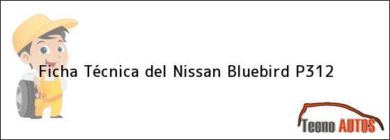 Ficha Técnica del <i>Nissan Bluebird P312</i>