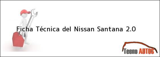Ficha Técnica del <i>Nissan Santana 2.0</i>