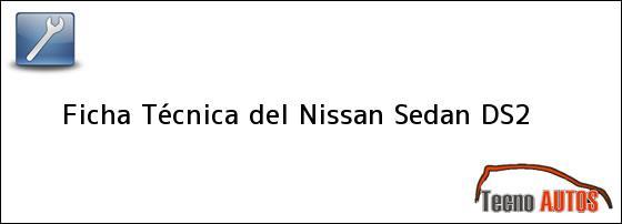 Ficha Técnica del <i>Nissan Sedan DS-2</i>