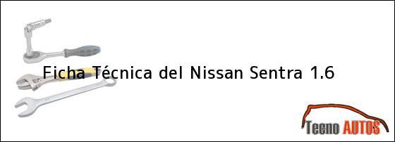 Ficha Técnica del <i>Nissan Sentra 1.6</i>