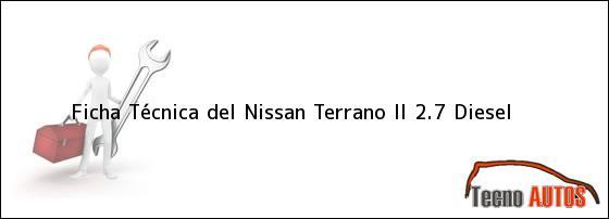 Ficha Técnica del <i>Nissan Terrano II 2.7 Diesel</i>