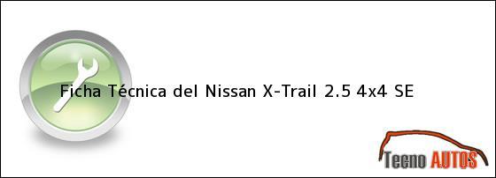 Ficha Técnica del <i>Nissan X-Trail 2.5 4x4 SE</i>