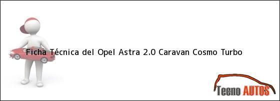 Ficha Técnica del <i>Opel Astra 2.0 Caravan Cosmo Turbo</i>