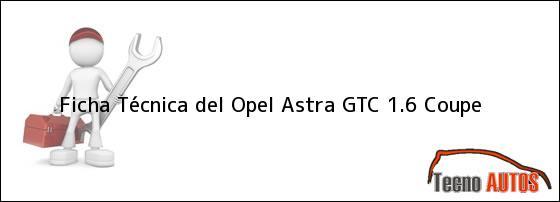 Ficha Técnica del Opel Astra GTC 1.6 Coupe
